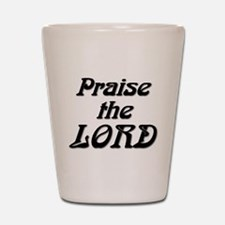 Praise The LORD Shot Glass