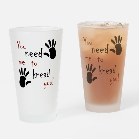 You need me to knead you! Drinking Glass