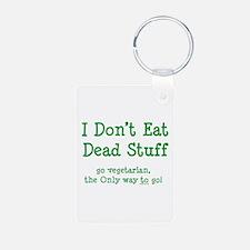 I Don't Eat Dead Stuff Keychains
