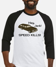 Hey Jerk Speed Kills Baseball Jersey