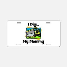 Dig Mommy Aluminum License Plate