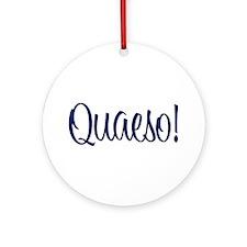 Quaeso! Ornament (Round)