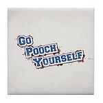 Go Pooch Yourself Tile Coaster