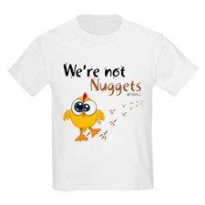 We're not Nuggets - T-Shirt