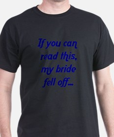 If you can read this, my bride fell off light T-Sh