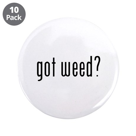 """got weed? 3.5"""" Button (10 pack)"""