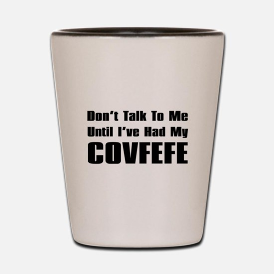 Don't Talk To Me Until I've Had My Covf Shot Glass