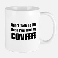 Don't Talk To Me Until I've Had My Covfefe Mugs