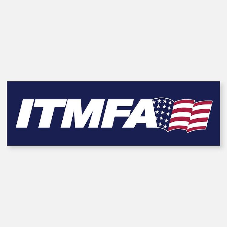 ITMFA Bumper Bumper Bumper Sticker