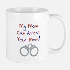 My mom can arrest your mom Mug