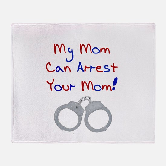 My mom can arrest your mom Throw Blanket