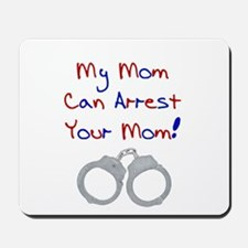 My mom can arrest your mom Mousepad