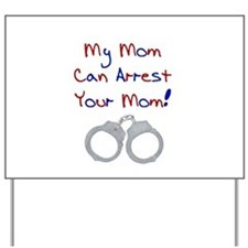 My mom can arrest your mom Yard Sign