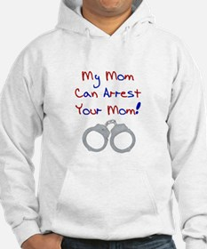 My mom can arrest your mom Hoodie