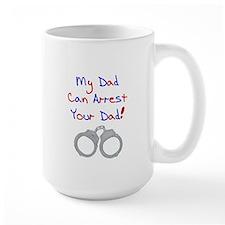 My dad can arrest your dad Mug