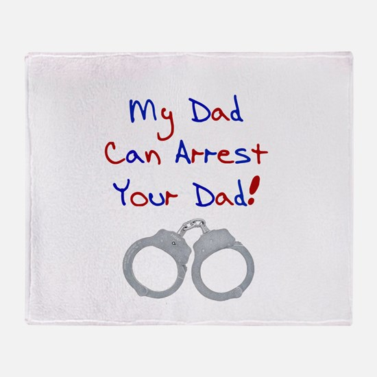My dad can arrest your dad Throw Blanket