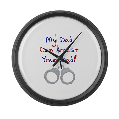 My dad can arrest your dad Large Wall Clock