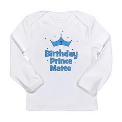 1st Birthday Prince MATEO! Long Sleeve Infant T-Sh