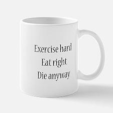 Exercise Hard, Eat Right, Die Mug