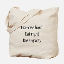 Exercise Hard, Eat Right, Die Tote Bag