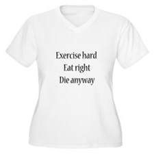 Exercise Hard, Eat Right, Die T-Shirt