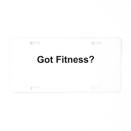 Got Fitness? Aluminum License Plate