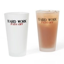 Hard Work, Pays off Drinking Glass
