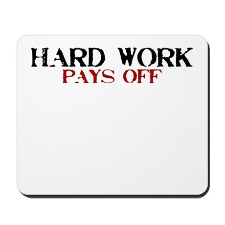 Hard Work, Pays off Mousepad