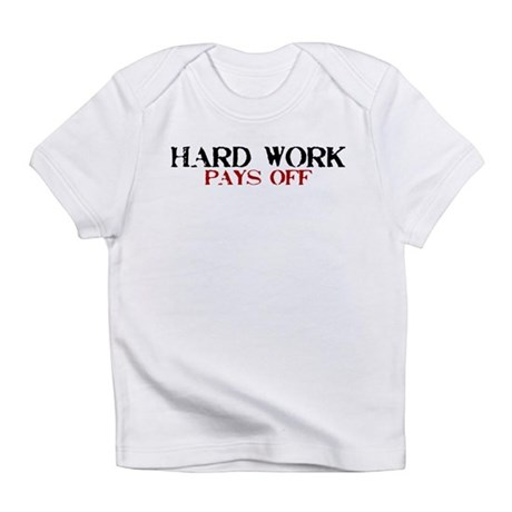 Hard Work, Pays off Infant T-Shirt