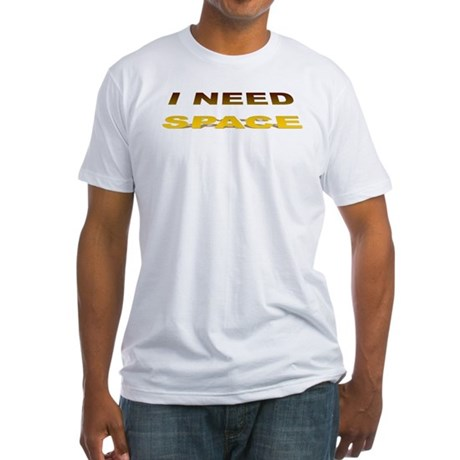 I Need Space Fitted T-Shirt