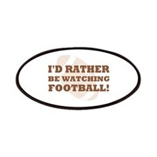 I'd rather be watching footba Patches