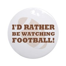 I'd rather be watching footba Ornament (Round)