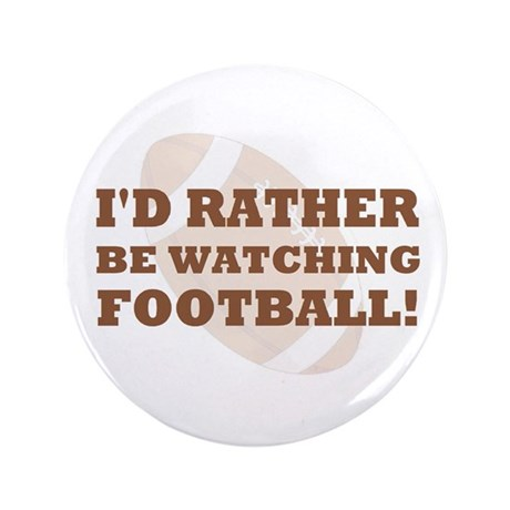 "I'd rather be watching footba 3.5"" Button (100 pac"