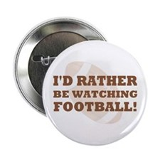 """I'd rather be watching footba 2.25"""" Button"""