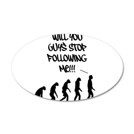 Stop Following Me! 22x14 Oval Wall Peel