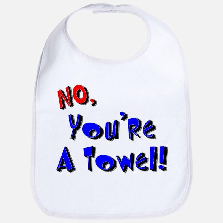 No, You're A Towel |  Bib