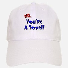 No, You're A Towel | Baseball Baseball Cap