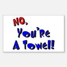 No, You're A Towel | Rectangle Decal