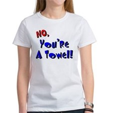 No, You're A Towel | Tee