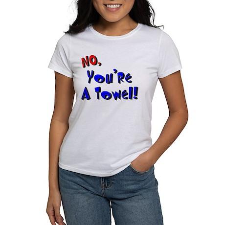 No, You're A Towel   Women's T-Shirt