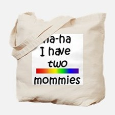haha I have two mommies Tote Bag