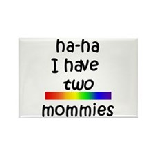 haha I have two mommies Rectangle Magnet