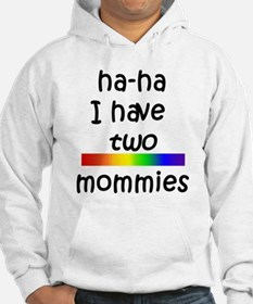 haha I have two mommies Hoodie