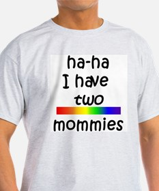 haha I have two mommies Ash Grey T-Shirt