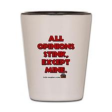All Opinion's Stink Except Mi Shot Glass