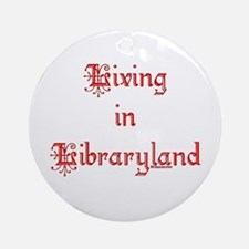 Living in Libraryland Ornament (Round)
