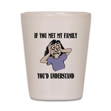 If You Met My Family Shot Glass