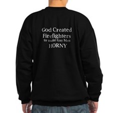 God Created Firefighters to m Sweatshirt