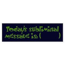 Today's Subliminal Message Bumper Bumper Sticker