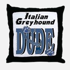 Italian Greyhound DUDE Throw Pillow